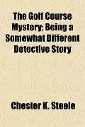 The Golf Course Mystery; Being a Somewhat Different Detective Story