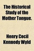 The Historical Study of the Mother Tongue.