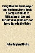 Every Man His Own Lawyer and Business Form Book; a Complete Guide in All Matters of Law and ...