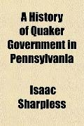 A History of Quaker Government in Pennsylvania