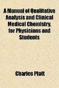 Manual of Qualitative Analysis and Clinical Medical Chemistry, for Physicians and Students