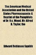 American Medical Association and the United States Pharmacopoeia; a Reprint of the Pamphlets...