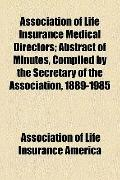Association of Life Insurance Medical Directors; Abstract of Minutes, Compiled by the Secret...