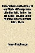 Observations on the General and Medical Management of Indian Jails; and on the Treatment of ...
