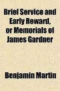 Brief Service and Early Reward, or Memorials of James Gardner