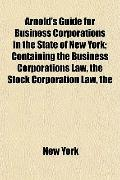 Arnold's Guide for Business Corporations in the State of New York; Containing the Business C...