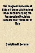 Progressive Medical Guide; a Domestic Medical Book Accompanying the Progressive Medicine Cas...