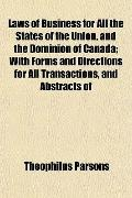 Laws of Business for All the States of the Union, and the Dominion of Canada; With Forms and...