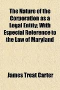 Nature of the Corporation As a Legal Entity; with Especial Reference to the Law of Maryland