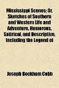 Mississippi Scenes; Or, Sketches of Southern and Western Life and Adventure, Humorous, Satir...