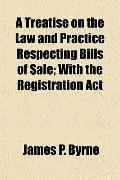 A Treatise on the Law and Practice Respecting Bills of Sale; With the Registration Act