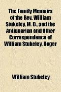 The Family Memoirs of the Rev. William Stukeley, M. D., and the Antiquarian and Other Corres...