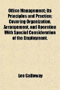 Office Management; Its Principles and Practice; Covering Organization, Arrangement, and Oper...