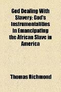 God Dealing with Slavery; God's Instrumentalities in Emancipating the African Slave in Americ