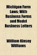 Michigan Farm Laws; with Business Forms and Model Business Letters
