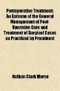 Postoperative Treatment; An Epitome of the General Management of Poet-Operative Care and Tre...
