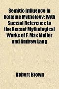Semitic Influence in Hellenic Mythology; With Special Reference to the Recent Mythological W...