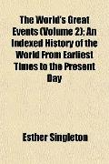 The World's Great Events (Volume 2); An Indexed History of the World From Earliest Times to ...