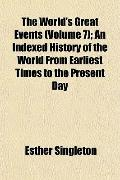 The World's Great Events (Volume 7); An Indexed History of the World From Earliest Times to ...