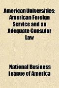 American Universities; American Foreign Service and an Adequate Consular Law