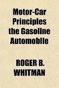 Motor-Car Principles the Gasoline Automobile