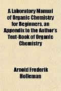 A Laboratory Manual of Organic Chemistry for Beginners, an Appendix to the Author's Text-Boo...