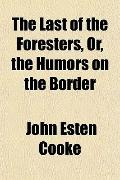 The Last of the Foresters, Or, the Humors on the Border