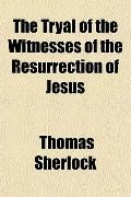 The Tryal of the Witnesses of the Resurrection of Jesus