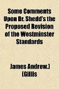 Some Comments Upon Dr. Shedd's the Proposed Revision of the Westminster Standards