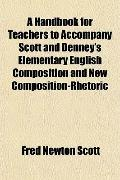 A Handbook for Teachers to Accompany Scott and Denney's Elementary English Composition and N...