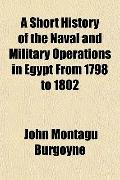 A Short History of the Naval and Military Operations in Egypt From 1798 to 1802