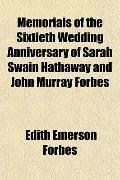 Memorials of the Sixtieth Wedding Anniversary of Sarah Swain Hathaway and John Murray Forbes