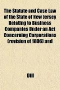The Statute and Case Law of the State of New Jersey Relating to Business Companies Under an ...