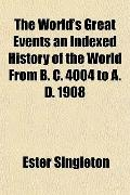 The World's Great Events an Indexed History of the World From B. C. 4004 to A. D. 1908