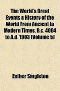 The World's Great Events a History of the World From Ancient to Modern Times, B.c. 4004 to A...
