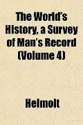 The World's History, a Survey of Man's Record (Volume 4)