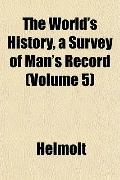 The World's History, a Survey of Man's Record (Volume 5)