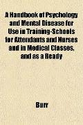 A Handbook of Psychology and Mental Disease for Use in Training-Schools for Attendants and N...