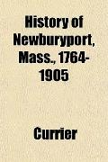 History of Newburyport, Mass., 1764-1905