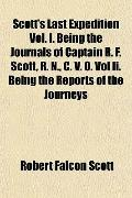 Scott's Last Expedition Vol. I. Being the Journals of Captain R. F. Scott, R. N., C. V. O. V...