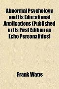 Abnormal Psychology and Its Educational Applications (Published in Its First Edition as Echo...