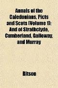 Annals of the Caledonians, Picts, and Scots (Volume 1); And of Strathclyde, Cumberland, Gall...