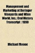 Management and Marketing at Beringer Vineyards and Wine World, Inc.; Oral History Transcript...