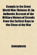 Canada in the Great World War (Volume 4); An Authentic Account of the Military History of Ca...