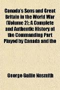 Canada's Sons and Great Britain in the World War (Volume 2); A Complete and Authentic Histor...