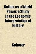 Cotton as a World Power, a Study in the Economic Interpretation of History