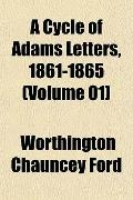 A Cycle of Adams Letters, 1861-1865 (Volume 01)