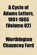 A Cycle of Adams Letters, 1861-1865 (Volume 02)
