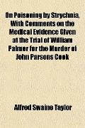 On Poisoning by Strychnia, With Comments on the Medical Evidence Given at the Trial of Willi...