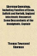 Sherman Genealogy, Including Families of Essex, Suffolk and Norfolk, England [electronic Res...